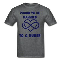 Proud To Be Married To A Nurse Gildan Ultra Cotton Adult T-Shirt - deep heather