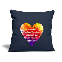 "Color Heart Throw Pillow Cover 18"" x 18"" - navy with colorful heart in the center with the statement printed on it. The statement is, a nurse isn't defined by white anymore, the entire rainbow is possable."