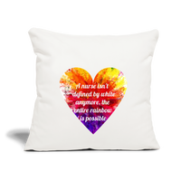 "Color Heart Throw Pillow Cover 18"" x 18"" - natural white with colorful heart in the center with the statement printed on it. The statement is, a nurse isn't defined by white anymore, the entire rainbow is possable."