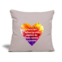 "Color Heart Throw Pillow Cover 18"" x 18"" - light taupe with colorful heart in the center with the statement printed on it. The statement is, a nurse isn't defined by white anymore, the entire rainbow is possable."