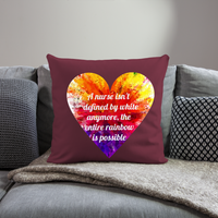 "Color Heart Throw Pillow Cover 18"" x 18"" - burgundy with colorful heart in the center with the statement printed on it. The statement is, a nurse isn't defined by white anymore, the entire rainbow is possable."