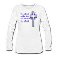God Is Good Women's Premium Long Sleeve T-Shirt - white