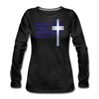 God Is Good Women's Premium Long Sleeve T-Shirt - charcoal gray