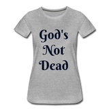God's Not Dead Women's Premium T-Shirt - heather gray