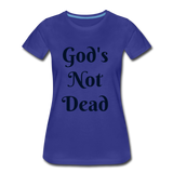 God's Not Dead Women's Premium T-Shirt - royal blue