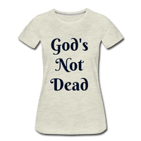 God's Not Dead Women's Premium T-Shirt - heather oatmeal