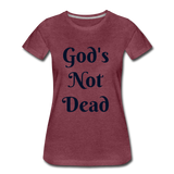 God's Not Dead Women's Premium T-Shirt - heather burgundy