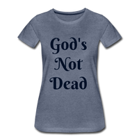 God's Not Dead Women's Premium T-Shirt - heather blue