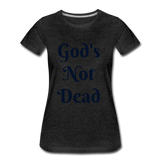 God's Not Dead Women's Premium T-Shirt - charcoal gray