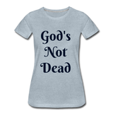 God's Not Dead Women's Premium T-Shirt - heather ice blue