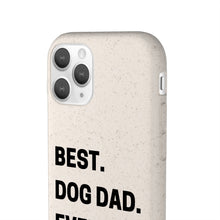 Load image into Gallery viewer, Best Dog Dad Ever Biodegradable Phone Case