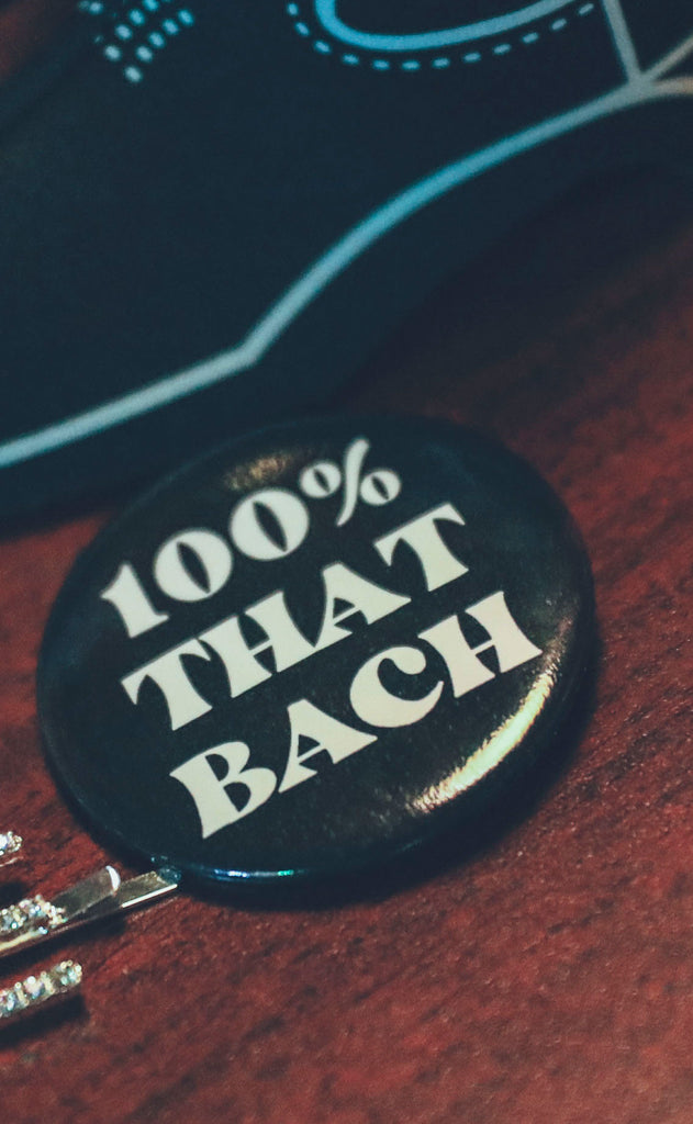 friday + saturday: 100% that bach button - black