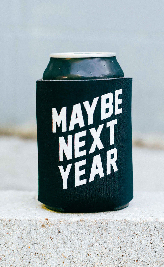 maybe next year koozie
