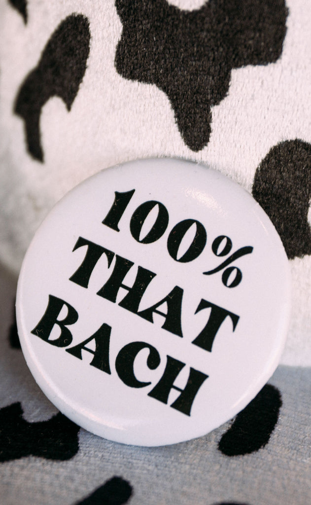 friday + saturday: 100% that bach button - white