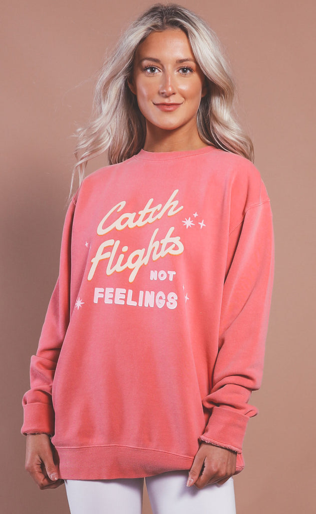 friday + saturday: catch flights not feelings sweatshirt