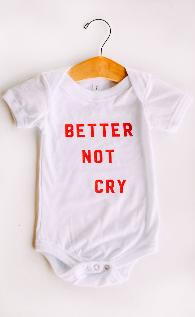 friday + saturday: better not cry onesie