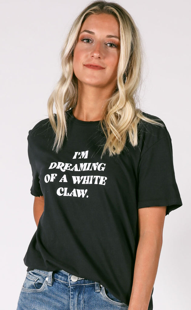 friday + saturday: dreaming of a white claw t shirt