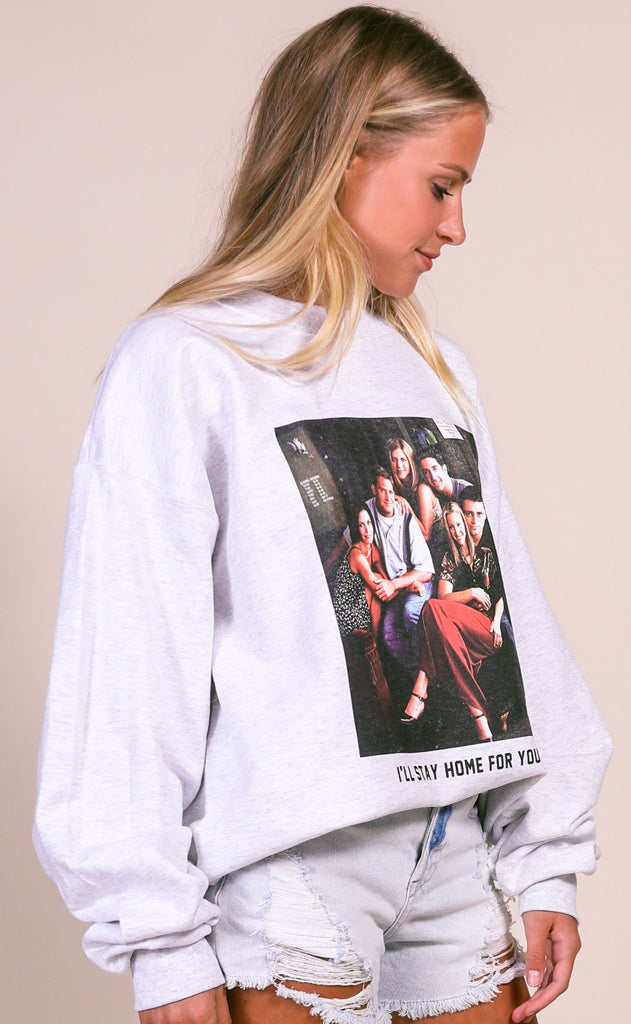 friday + saturday: friends i'll stay home for you sweatshirt
