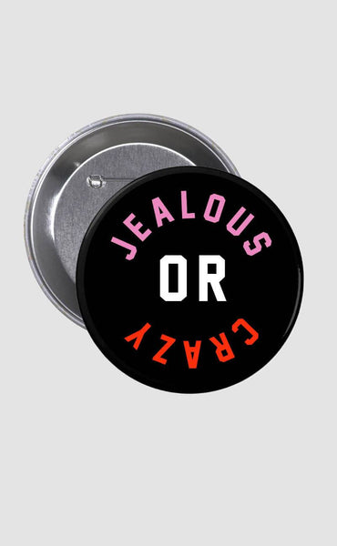 friday + saturday: jealous or crazy button