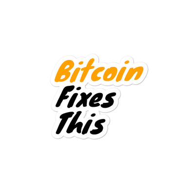 Bitcoin Fixes This Sticker - satstackers