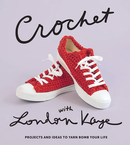 Book Crochet with London Kaye: Projects and Ideas to Yarn Bomb Your Life