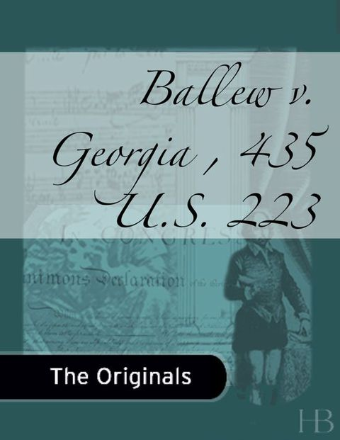 Ballew v. Georgia , 435 U.S. 223 | Zookal Textbooks | Zookal Textbooks