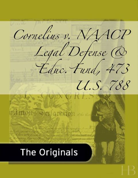 Cornelius v. NAACP Legal Defense & Educ. Fund, 473 U.S. 788 | Zookal Textbooks | Zookal Textbooks