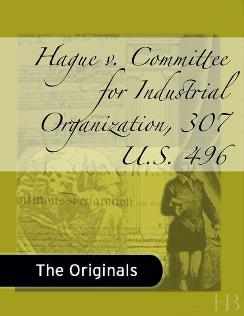 Hague v. Committee for Industrial Organization, 307 U.S. 496 | Zookal Textbooks | Zookal Textbooks