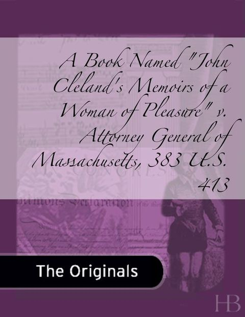 "A Book Named ""John Cleland's Memoirs of a Woman of Pleasure"" v. Attorney General of Massachusetts, 383 U.S. 413 