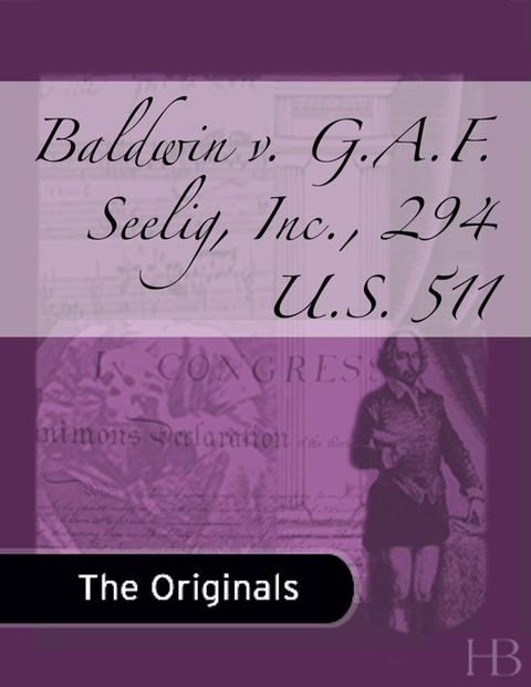 Baldwin v. G.A.F. Seelig, Inc., 294 U.S. 511 | Zookal Textbooks | Zookal Textbooks