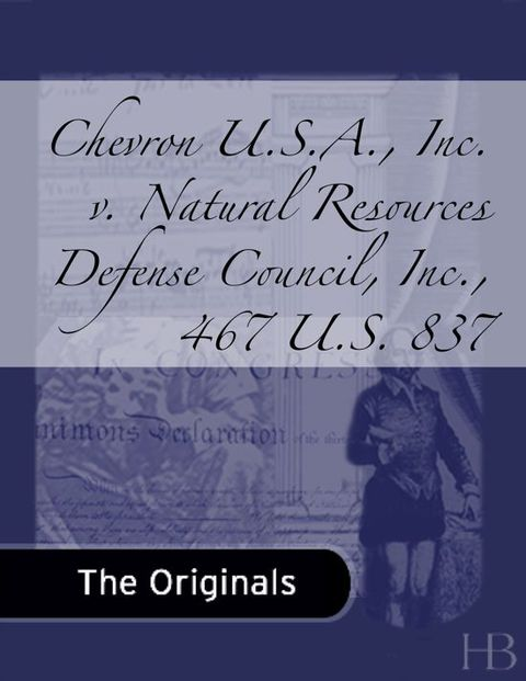 Chevron U.S.A., Inc. v. Natural Resources Defense Council, Inc., 467 U.S. 837 | Zookal Textbooks | Zookal Textbooks
