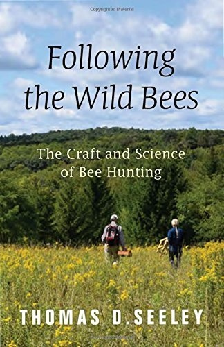 Following the wild bees: the craft and science of bee hunting - Seeley