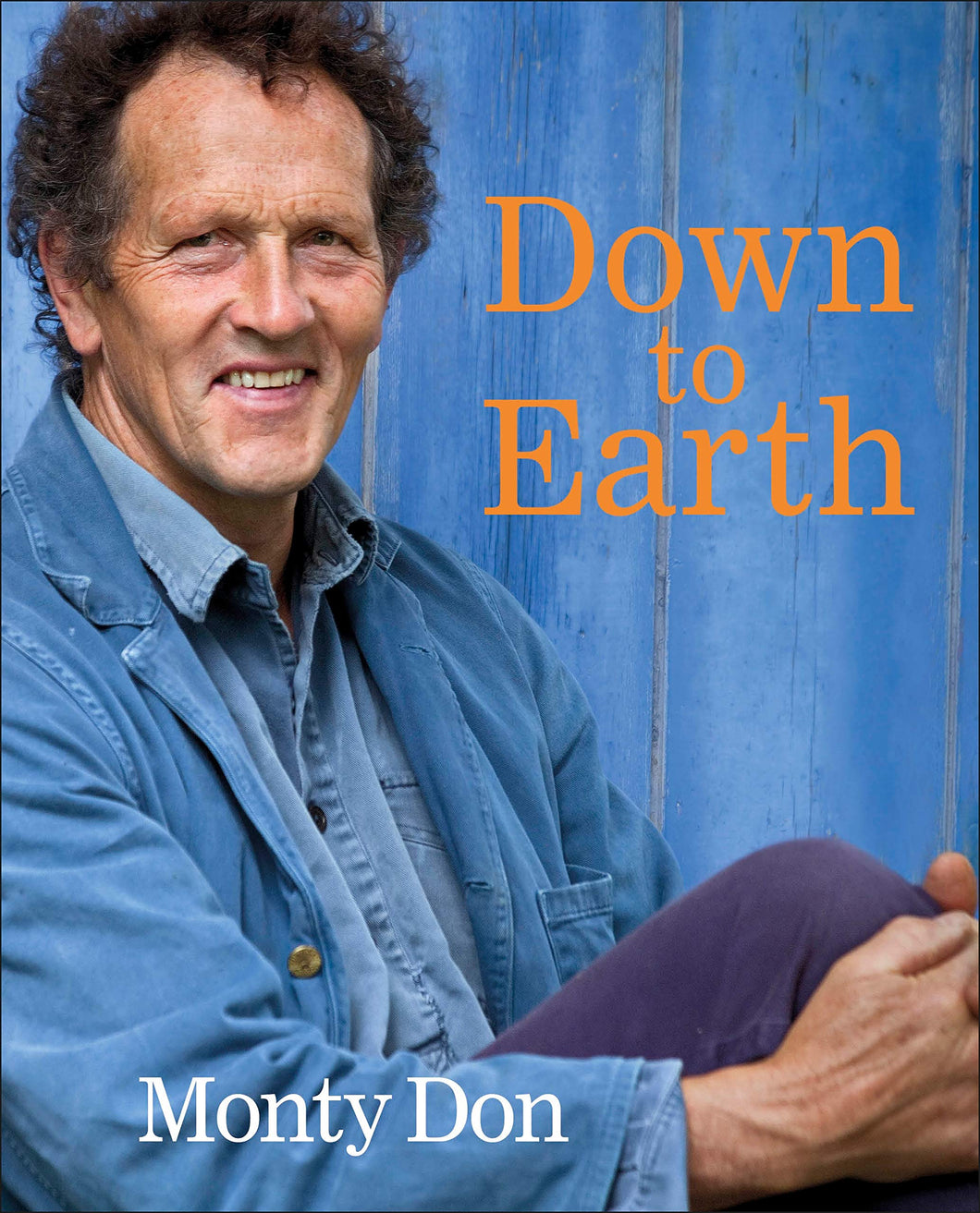 Down to Earth: Gardening Wisdom - Monty Don