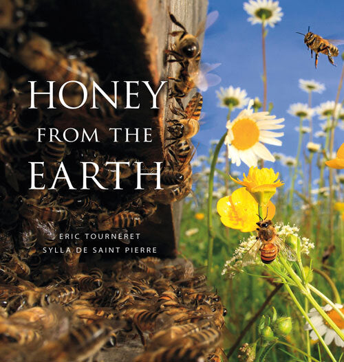 Honey from the Earth: beekeeping and honey hunting on six continents - Tourneret & de Saint Pierre
