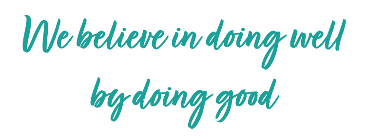 We believe in doing well, by doing good.