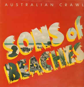 Australian Crawl -- Sons Of Beaches