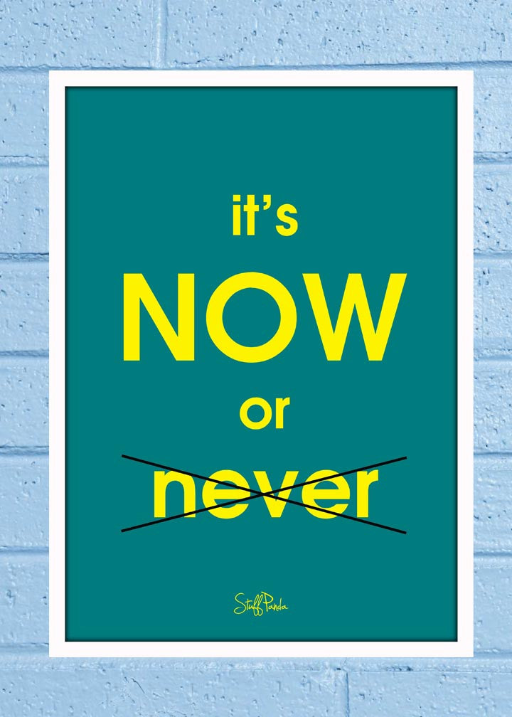 Cool Funky Motivational Its NOW Glass frame posters Wall art - stuffpanda - 1
