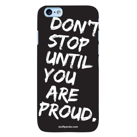 Designer Motivational Dont Stop Until hard back cover / case for Iphone 6