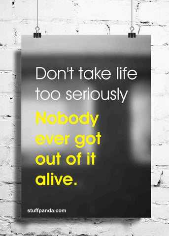 Cool Abstract Motivation Dont take life too seriously wall posters, art prints, stickers decals