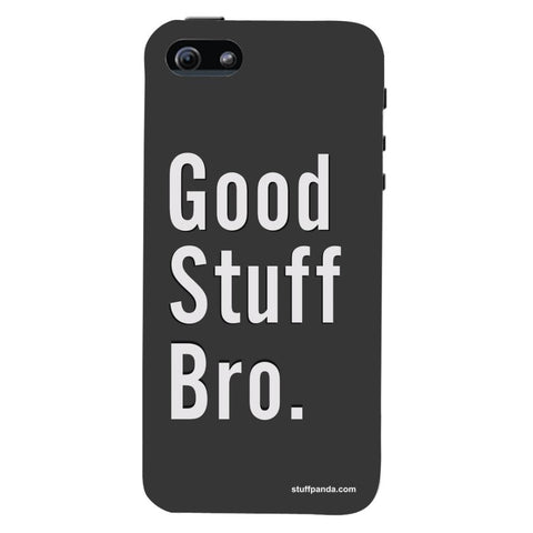 Designer Cool funky Good Stuff Bro hard back cover / case for Iphone 5 / 5s