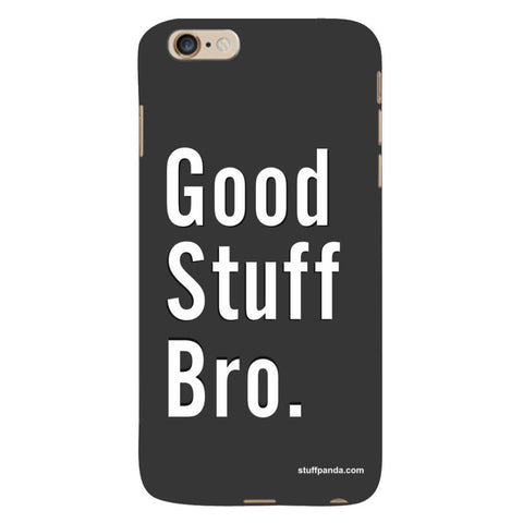 Designer Cool funky Good Stuff Bro hard back cover / case for Iphone 6 plus