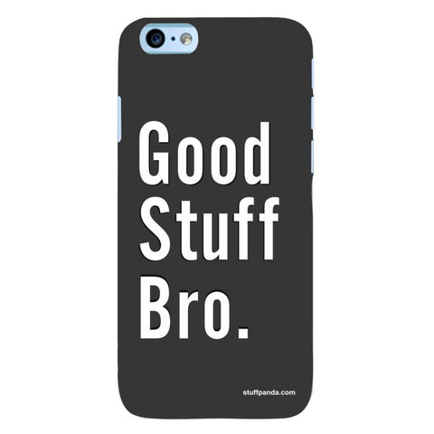 Designer Cool funky Good Stuff Bro hard back cover / case for Iphone 6