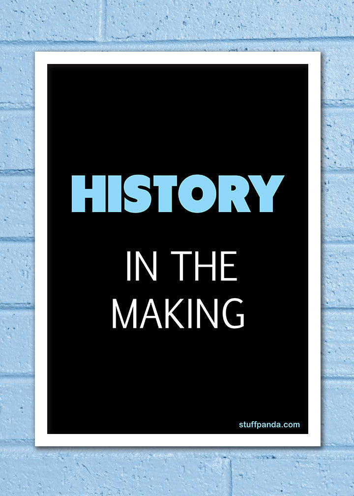 Cool Abstract Motivation History in the making Wall Glass Frame posters Wall art - stuffpanda - 1