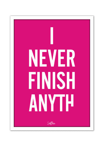 Cool Funky Funny I never finish Glass frame posters Wall art pink