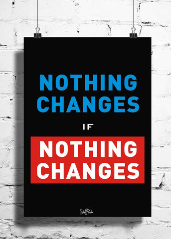 Cool Funky Motivatonal Nothing changes wall posters, art prints, stickers decals