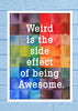 Cool Abstract Quirky Motivation Weird is the Wall Glass Frame posters Wall art - stuffpanda - 1