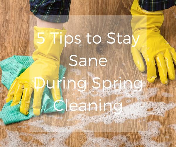 5 Tips To Stay Sane During Spring Cleaning