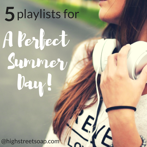 High Street Soap Blog - 5 Playlists for a Perfect Summer Day
