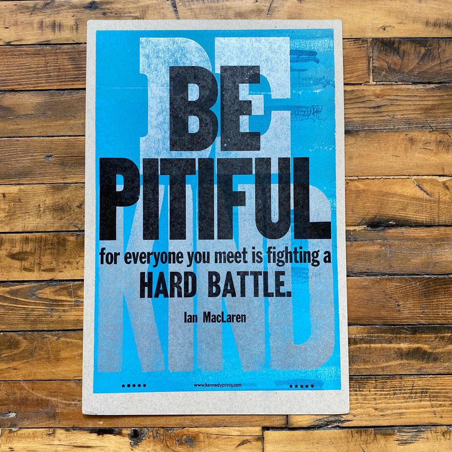 Be Pitiful - Kennedy Prints