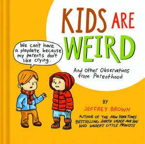Jeffrey Brown Kids Are Weird Observations From Parenthood Hc